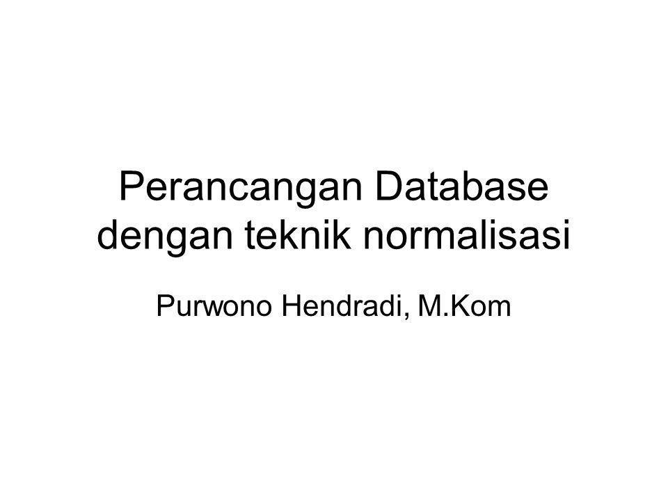 Perancangan Database dengan teknik normalisasi Purwono Hendradi, M.Kom