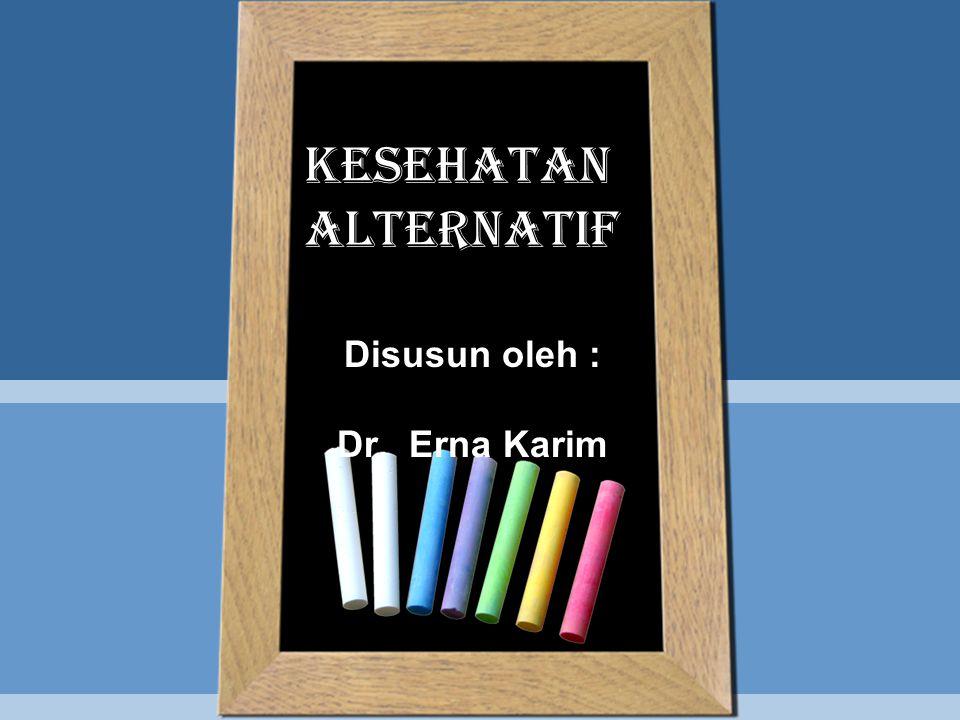 Disusun oleh : Dr. Erna Karim KESEHATAN ALTERNATIF