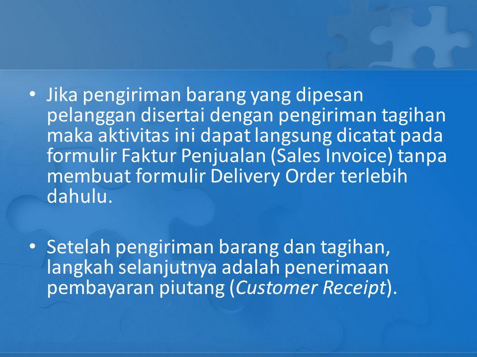 Jika pengiriman barang yang dipesan pelanggan disertai dengan pengiriman tagihan maka aktivitas ini dapat langsung dicatat pada formulir Faktur Penjua