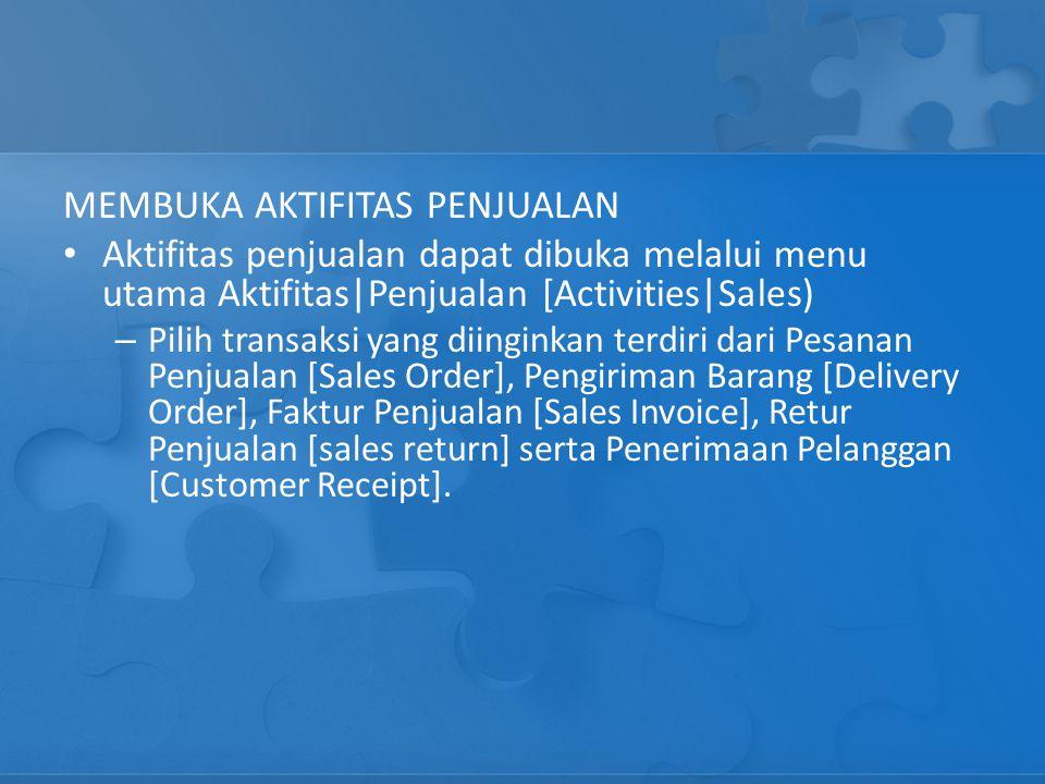 MEMBUKA AKTIFITAS PENJUALAN Aktifitas penjualan dapat dibuka melalui menu utama Aktifitas|Penjualan [Activities|Sales) – Pilih transaksi yang diingink
