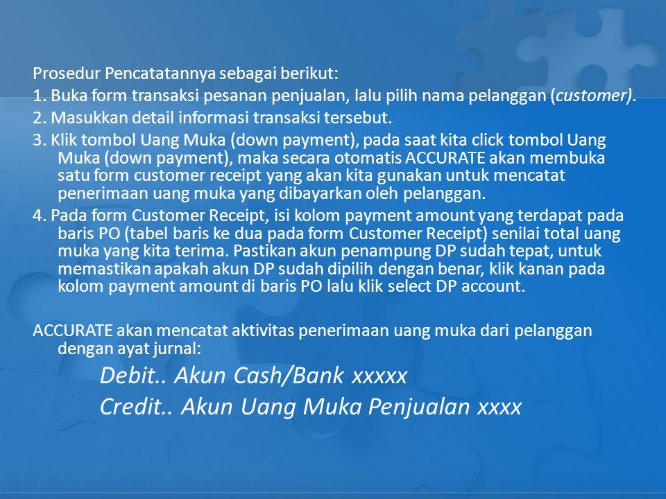 Prosedur Pencatatannya sebagai berikut: 1. Buka form transaksi pesanan penjualan, lalu pilih nama pelanggan (customer). 2. Masukkan detail informasi t