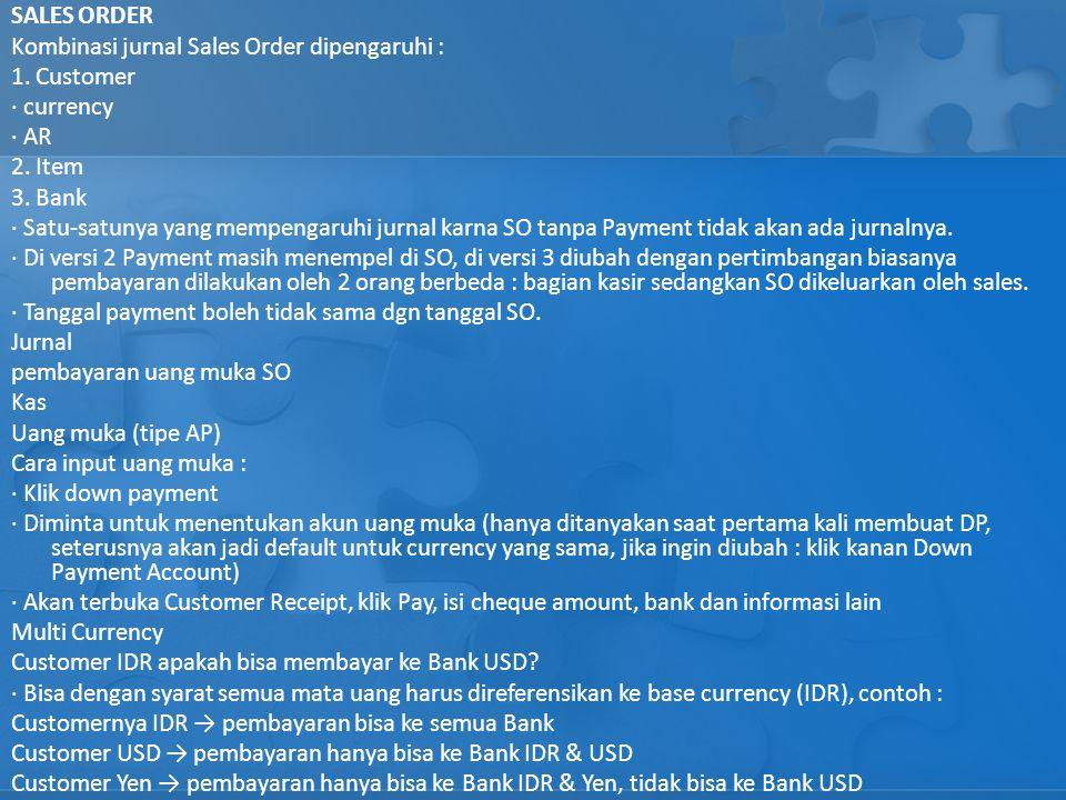 SALES ORDER Kombinasi jurnal Sales Order dipengaruhi : 1. Customer · currency · AR 2. Item 3. Bank · Satu-satunya yang mempengaruhi jurnal karna SO ta
