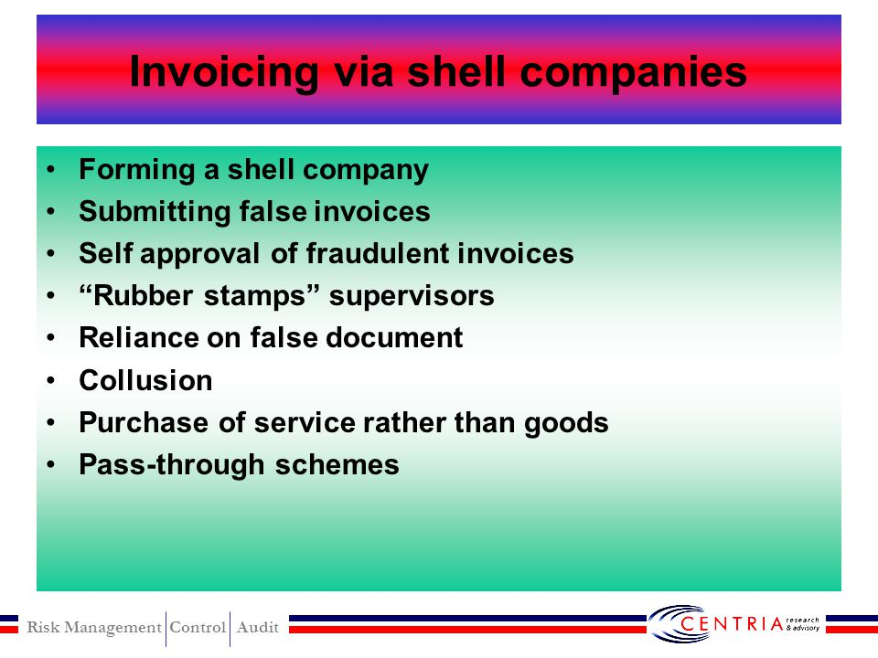 Risk Management Control Audit Billing Invoicing via shell companies Invoicing via nonaccomplice vendor Personal purchase with company funds
