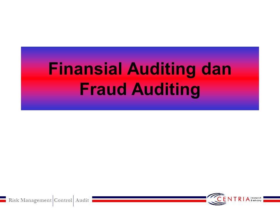Risk Management Control Audit Indikasi Perilaku Fraud Perilaku seseorang yang perlu mendapat perhatian kemungkinan adanya fraud: –Perubahan perilaku s