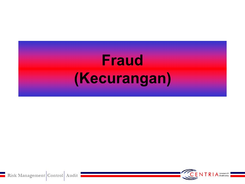 Risk Management Control Audit Fraud (Kecurangan)