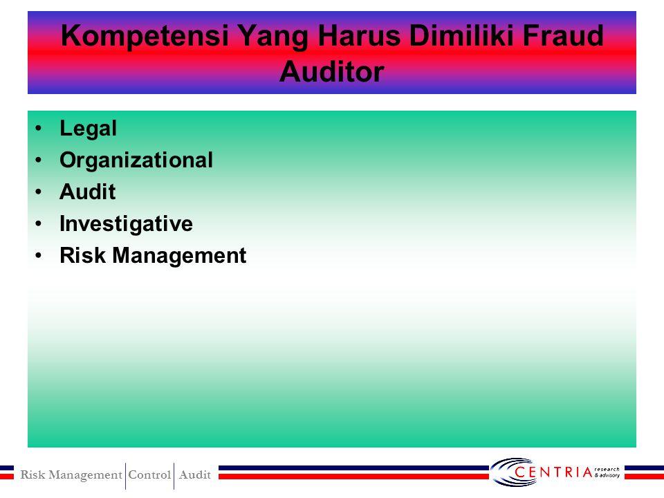 Risk Management Control Audit Kualifikasi Fraud Auditor Auditor harus memahami standar (kriteria) yang digunakan. Auditor harus mempunyai pengetahuan
