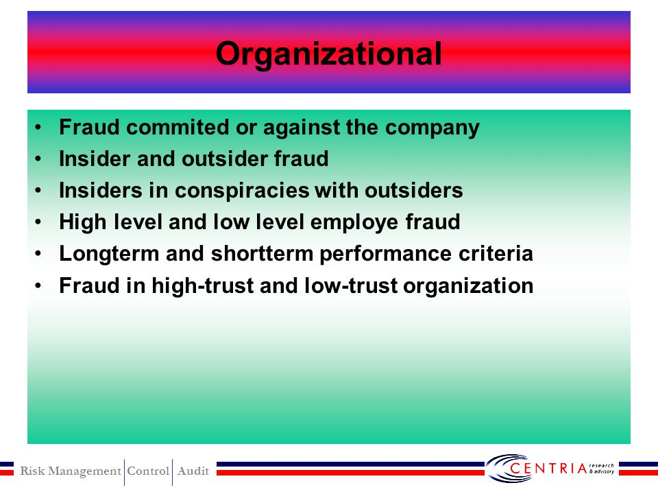 Risk Management Control Audit Legal Criminal, civil and contactual fraud Theft and embezzlement Material and immaterial misrepresentation Error and ir