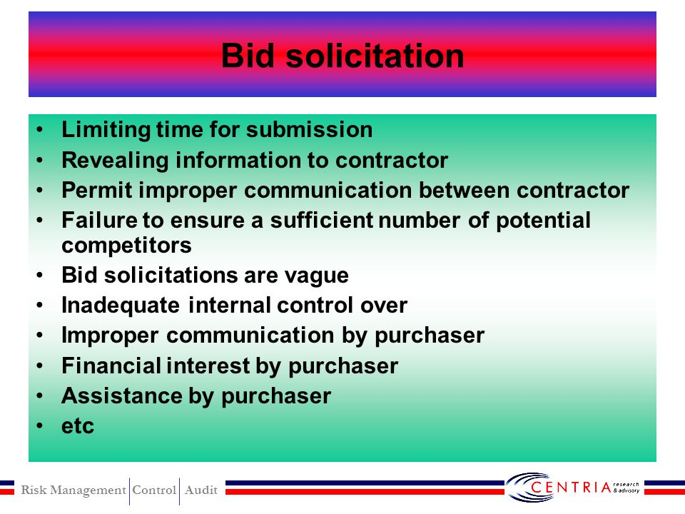 Risk Management Control Audit Prebid solicitation Tailoring specification and statement Using prequalification procedures to restrict competition Noncompetitive procurement justification Buyer provide to contractor information on a preferential basis Use information provide by contractor who will be permitted to bid Permitted consultant who assisted in preparing biding document Spitting cost into separate contract