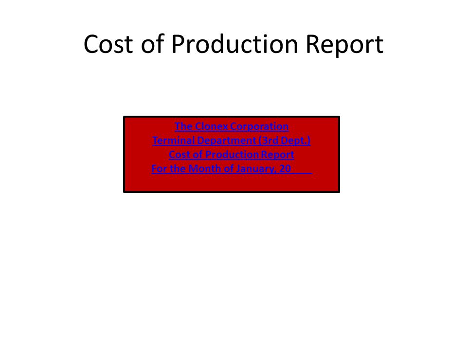 Cost of Production Report The Clonex Corporation Terminal Department (3rd Dept.) Cost of Production Report For the Month of January, 20
