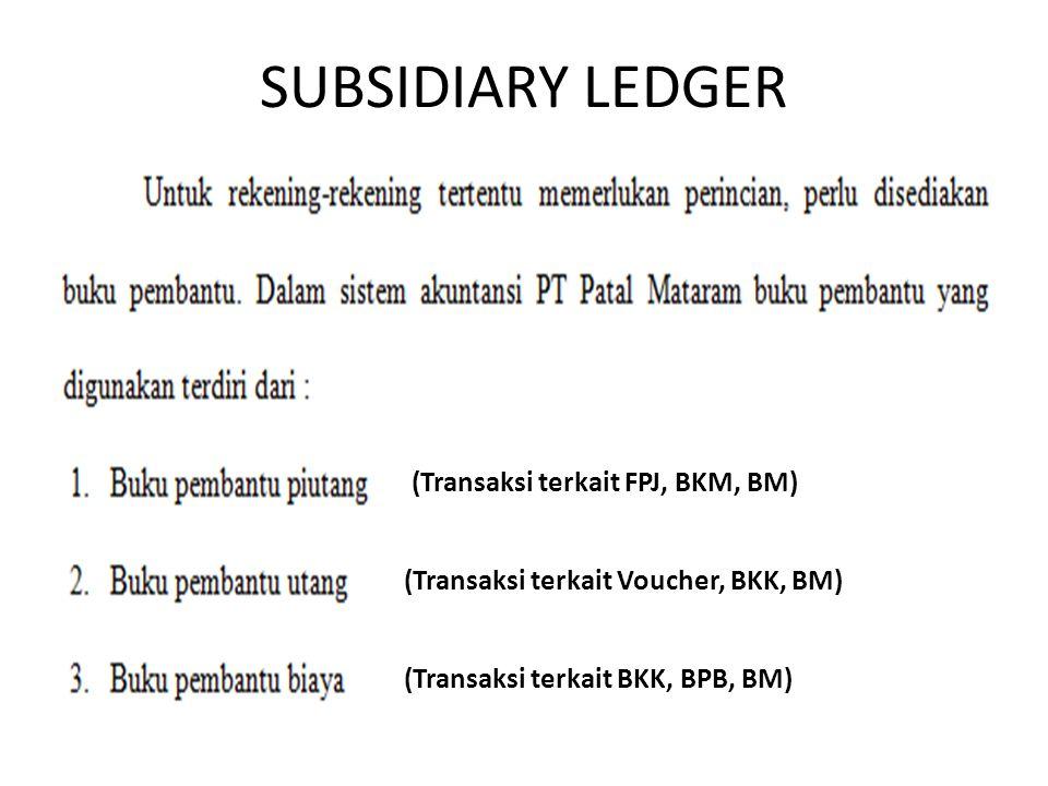 SUBSIDIARY LEDGER (Transaksi terkait FPJ, BKM, BM) (Transaksi terkait Voucher, BKK, BM) (Transaksi terkait BKK, BPB, BM)