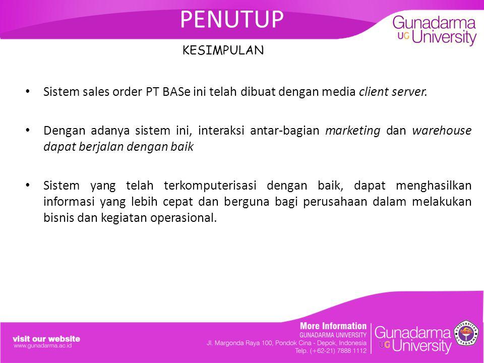 PENUTUP KESIMPULAN Sistem sales order PT BASe ini telah dibuat dengan media client server.