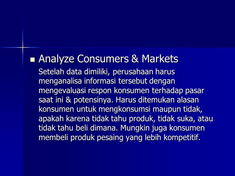 Analyze Consumers & Markets Analyze Consumers & Markets Setelah data dimiliki, perusahaan harus menganalisa informasi tersebut dengan mengevaluasi res