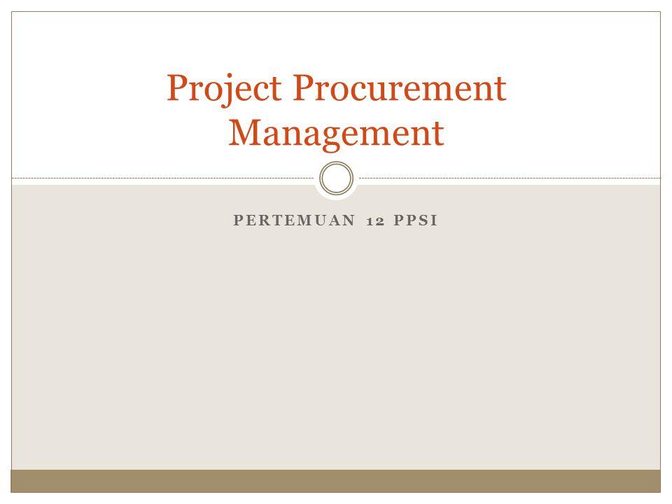 Learning Objectives Pentingnya project procurement management beserta isinya Pekerjaan yang terkait dengan pembelian Kalkulasi untuk buat/beli analisis Proses pemilihan penjual Administrasi kontrak yang bagus Penggunaan software untuk menunjang project procurment management