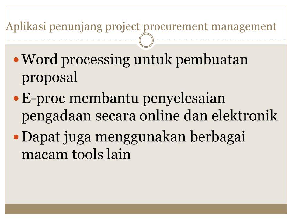 Aplikasi penunjang project procurement management Word processing untuk pembuatan proposal E-proc membantu penyelesaian pengadaan secara online dan el