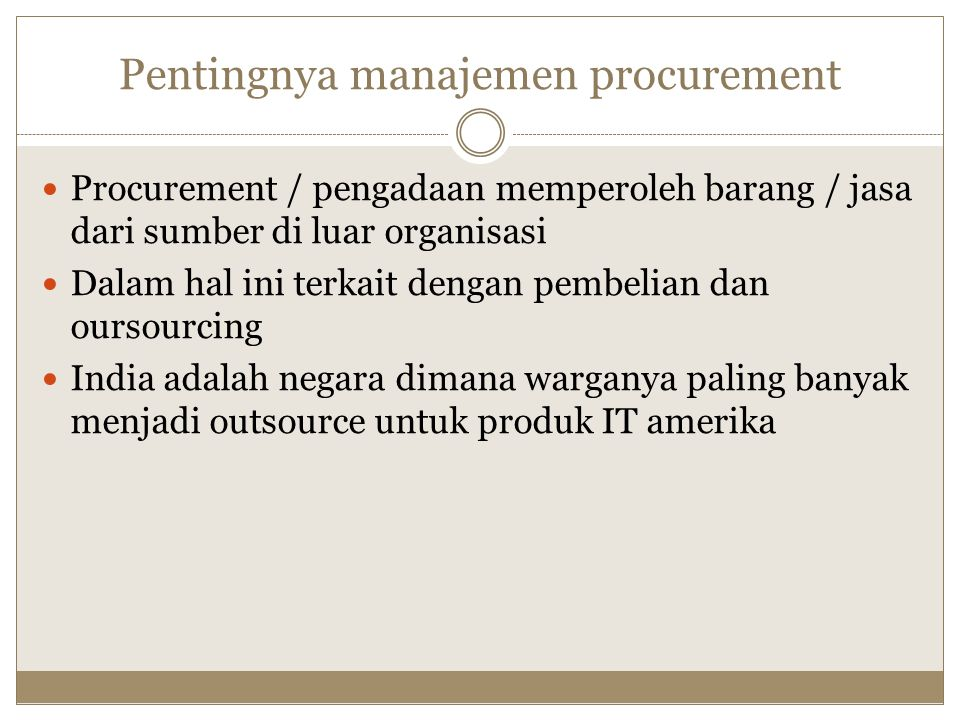 Pentingnya manajemen procurement Procurement / pengadaan memperoleh barang / jasa dari sumber di luar organisasi Dalam hal ini terkait dengan pembelia