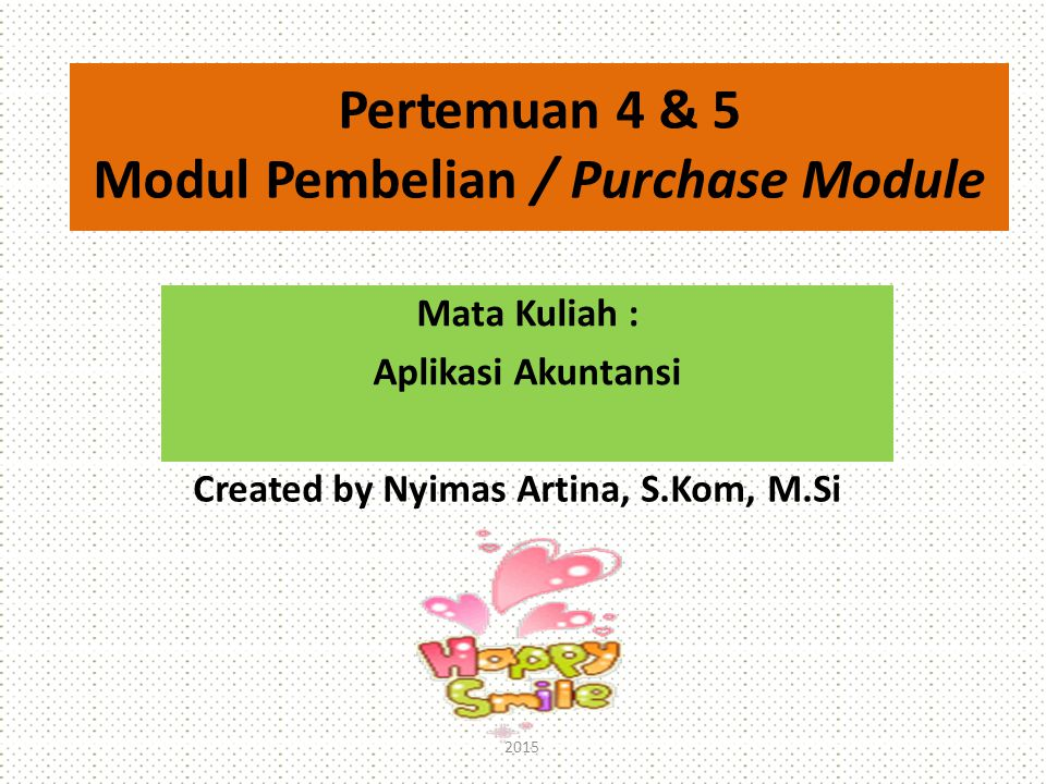 Pertemuan 4 & 5 Modul Pembelian / Purchase Module Mata Kuliah : Aplikasi Akuntansi Created by Nyimas Artina, S.Kom, M.Si 2015