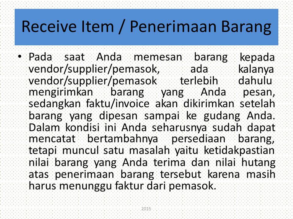 Receive Item / Penerimaan Barang PadasaatAndamemesanbarang vendor/supplier/pemasok,ada vendor/supplier/pemasokterlebih kepada kalanya dahulu mengirimk