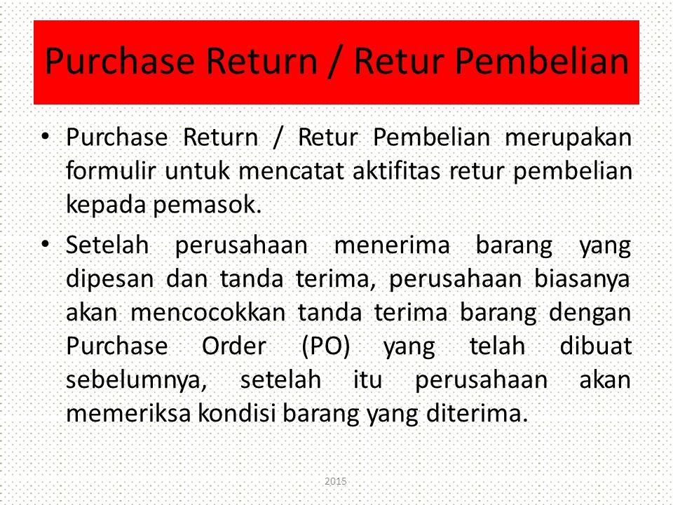 Purchase Return / Retur Pembelian Purchase Return / Retur Pembelian merupakan formulir untuk mencatat aktifitas retur pembelian kepada pemasok. Setela