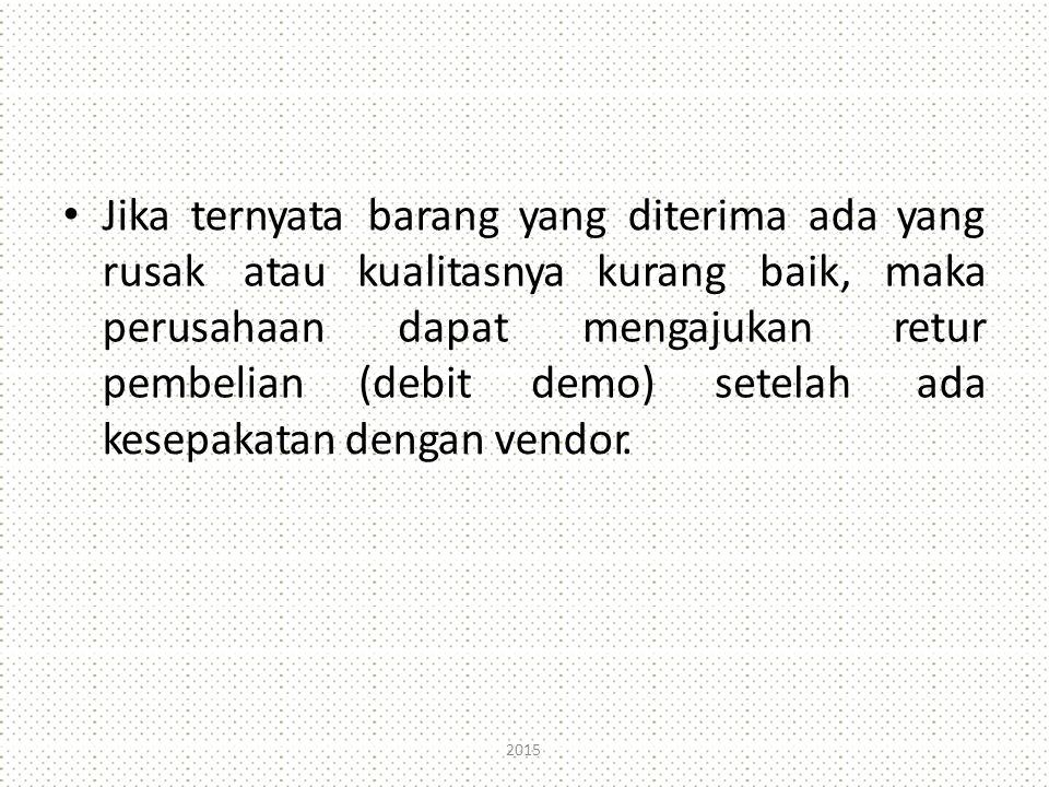 Jikaternyatabarangyangditerimaadayang rusak atau perusahaan pembelian kualitasnyakurangbaik, dapatmengajukan (debitdemo)setelah maka retur ada kesepakatan dengan vendor.