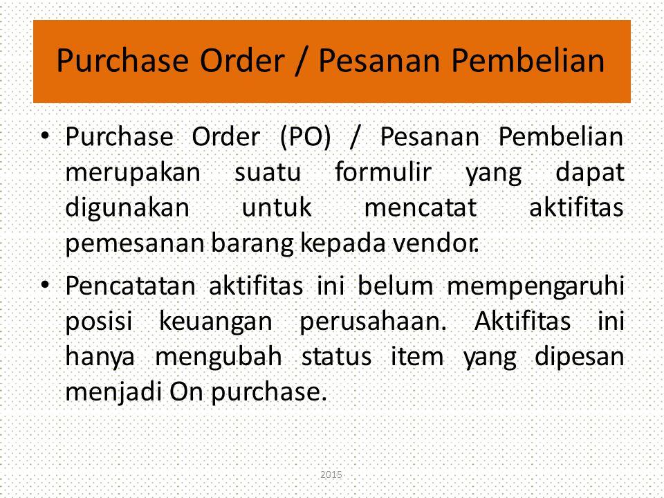 Purchase Order / Pesanan Pembelian PurchaseOrder(PO)/PesananPembelian merupakan digunakan suatuformuliryang untukmencatat dapat aktifitas pemesanan barang kepada vendor.