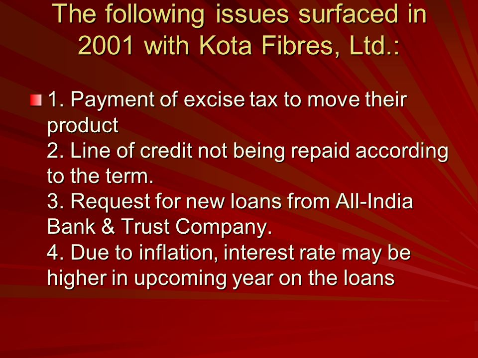The following issues surfaced in 2001 with Kota Fibres, Ltd.: 1.