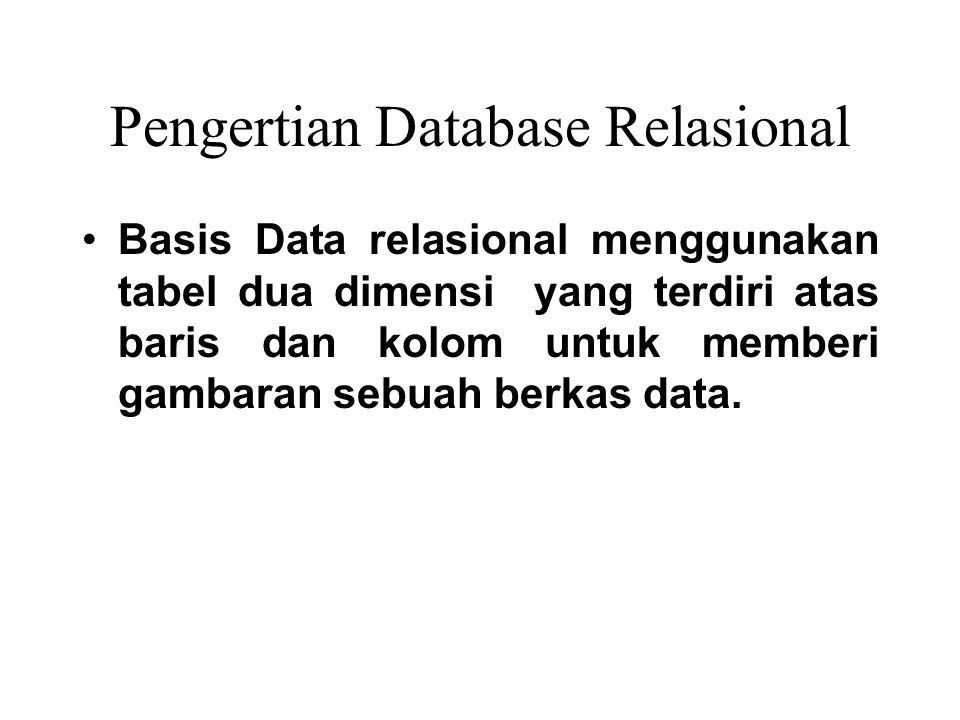Keuntungan Database Relasional 1. Bentuknya sederhana 2. Mudah melakukan berbagai operasi data