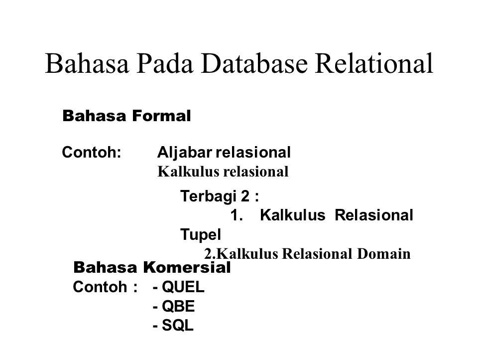Bahasa Pada Database Relational Bahasa Formal Contoh:Aljabar relasional Kalkulus relasional Terbagi 2 : 1.