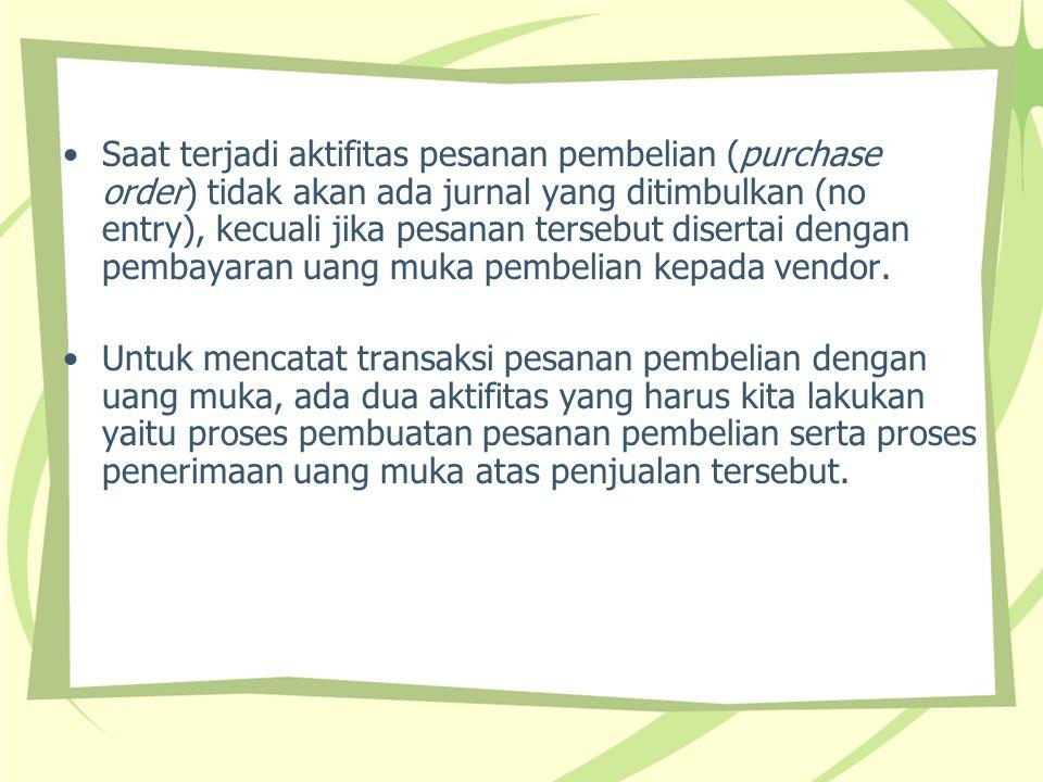 Saat terjadi aktifitas pesanan pembelian (purchase order) tidak akan ada jurnal yang ditimbulkan (no entry), kecuali jika pesanan tersebut disertai de
