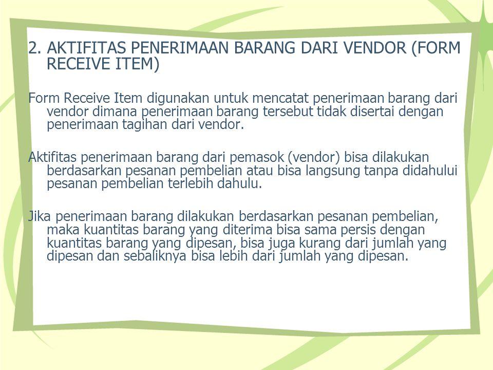 2. AKTIFITAS PENERIMAAN BARANG DARI VENDOR (FORM RECEIVE ITEM) Form Receive Item digunakan untuk mencatat penerimaan barang dari vendor dimana penerim