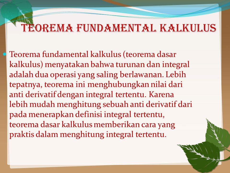 Teorema fundamental kalkulus Teorema fundamental kalkulus (teorema dasar kalkulus) menyatakan bahwa turunan dan integral adalah dua operasi yang saling berlawanan.