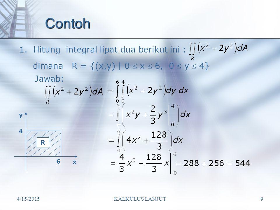 4/15/2015KALKULUS LANJUT30 Tuliskan daerah integrasi dalam koordinat polar D={(r, )| sec   r  2 cos ,0    /4} =/4 1 2 x y D x = 1  x = 2 y = 0  y = y 2 = 2x – x 2 x 2 + y 2 – 2x = 0 (x – 1) 2 + y 2 = 1 ini merupakan lingkaran pusat (1,0), jari-jari 1 Sehingga koordinat polarnya adalah Untuk batas r dihitung mulai x = 1 r cos  = 1 r = sec  Untuk batas  (dari gambar)  =0   =  /4 hingga r = 2 cos 