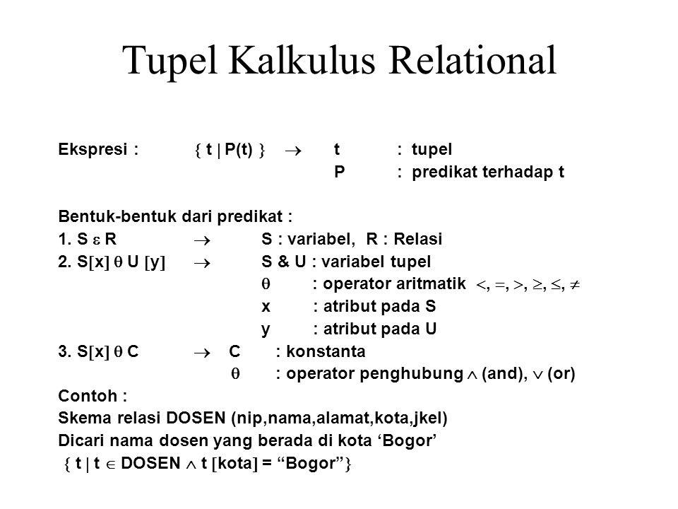 Tupel Kalkulus Relational Ekspresi :  t  P(t)   t : tupel P : predikat terhadap t Bentuk-bentuk dari predikat : 1. S  R  S : variabel, R : Relas