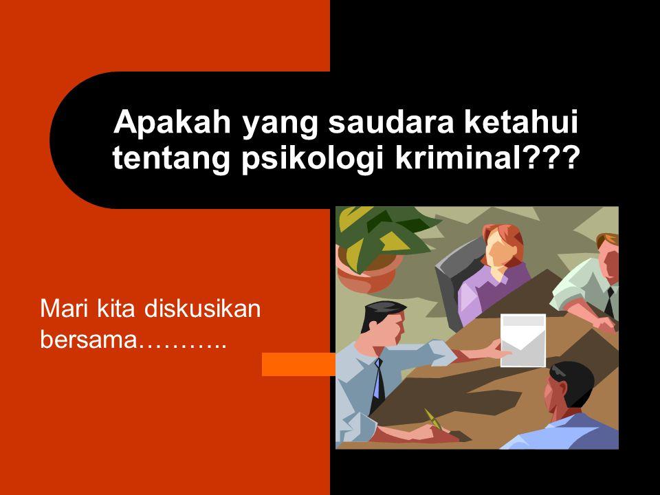 Apakah yang saudara ketahui tentang psikologi kriminal??? Mari kita diskusikan bersama………..