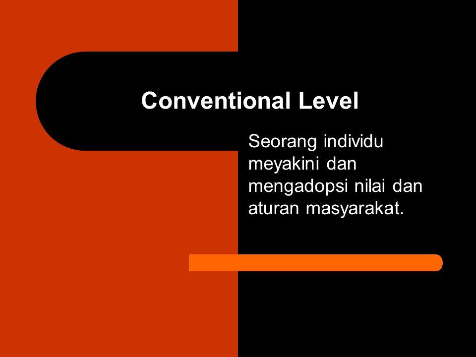 Conventional Level Seorang individu meyakini dan mengadopsi nilai dan aturan masyarakat.