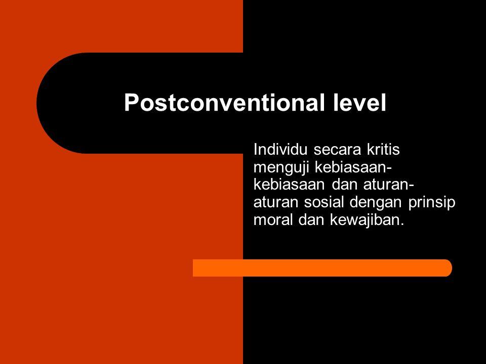 Postconventional level Individu secara kritis menguji kebiasaan- kebiasaan dan aturan- aturan sosial dengan prinsip moral dan kewajiban.