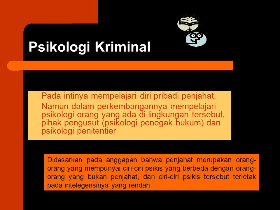 Psikologi Kriminal Pada intinya mempelajari diri pribadi penjahat. Namun dalam perkembangannya mempelajari psikologi orang yang ada di lingkungan ters
