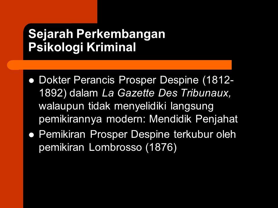 Sejarah Perkembangan Psikologi Kriminal Dokter Perancis Prosper Despine (1812- 1892) dalam La Gazette Des Tribunaux, walaupun tidak menyelidiki langsu