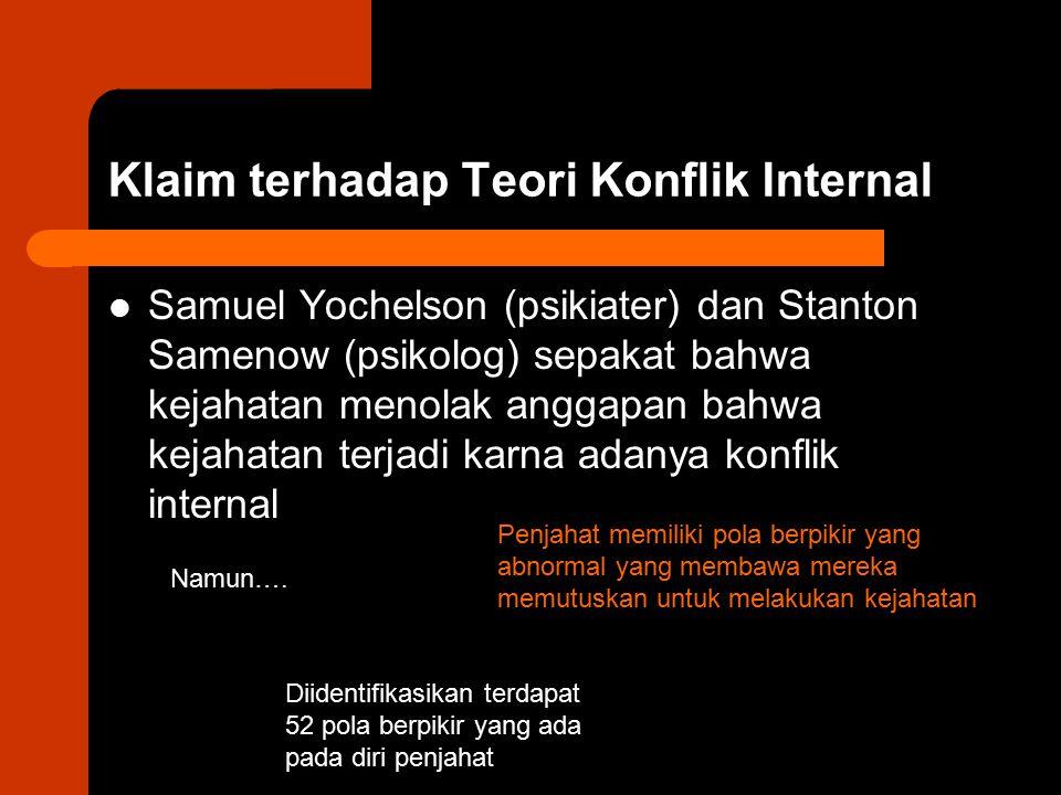 Klaim terhadap Teori Konflik Internal Samuel Yochelson (psikiater) dan Stanton Samenow (psikolog) sepakat bahwa kejahatan menolak anggapan bahwa kejah