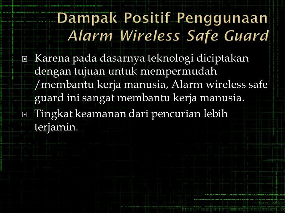  Karena pada dasarnya teknologi diciptakan dengan tujuan untuk mempermudah /membantu kerja manusia, Alarm wireless safe guard ini sangat membantu kerja manusia.