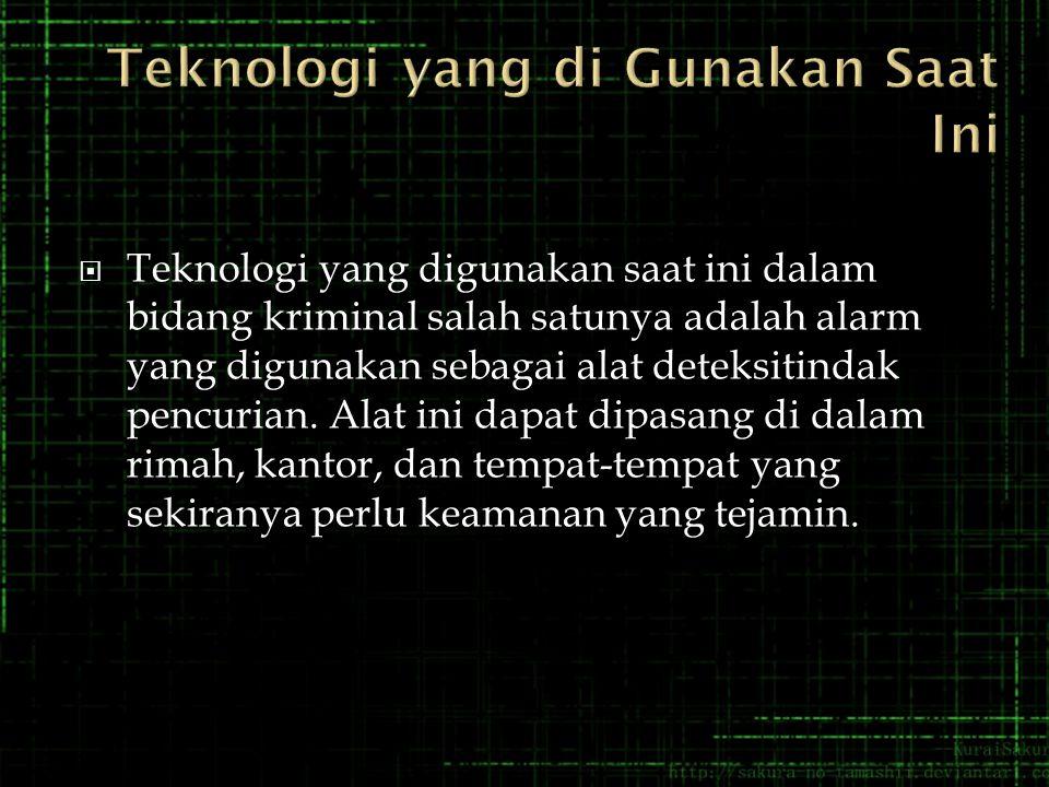 Teknologi yang digunakan saat ini dalam bidang kriminal salah satunya adalah alarm yang digunakan sebagai alat deteksitindak pencurian.