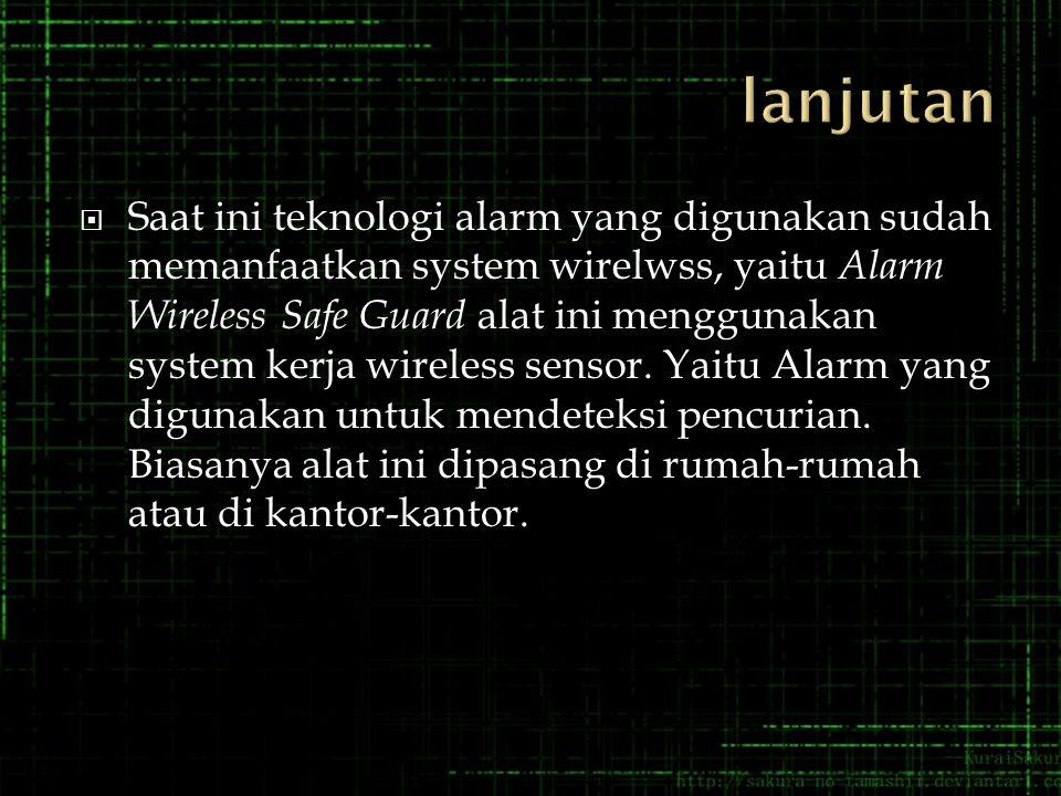  Saat ini teknologi alarm yang digunakan sudah memanfaatkan system wirelwss, yaitu Alarm Wireless Safe Guard alat ini menggunakan system kerja wireless sensor.