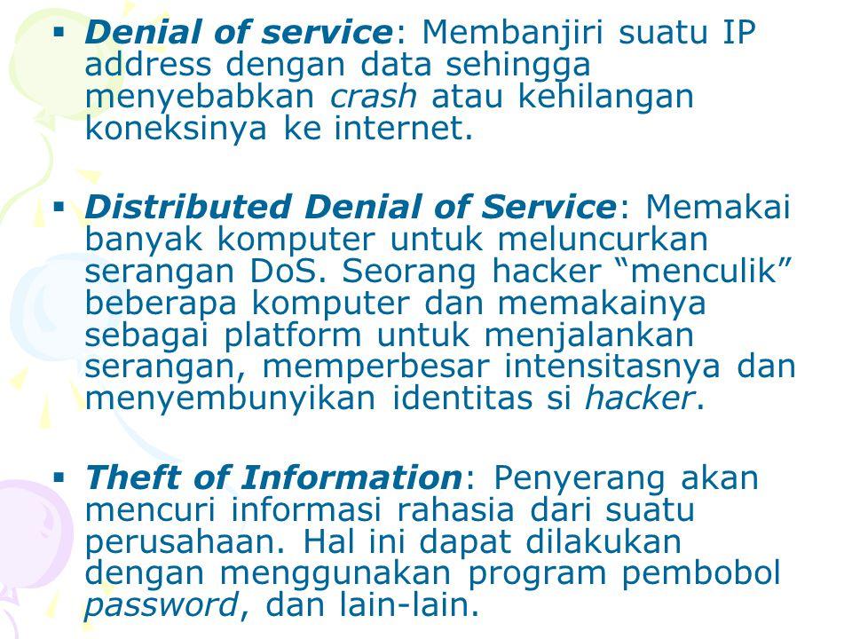  Denial of service: Membanjiri suatu IP address dengan data sehingga menyebabkan crash atau kehilangan koneksinya ke internet.  Distributed Denial o