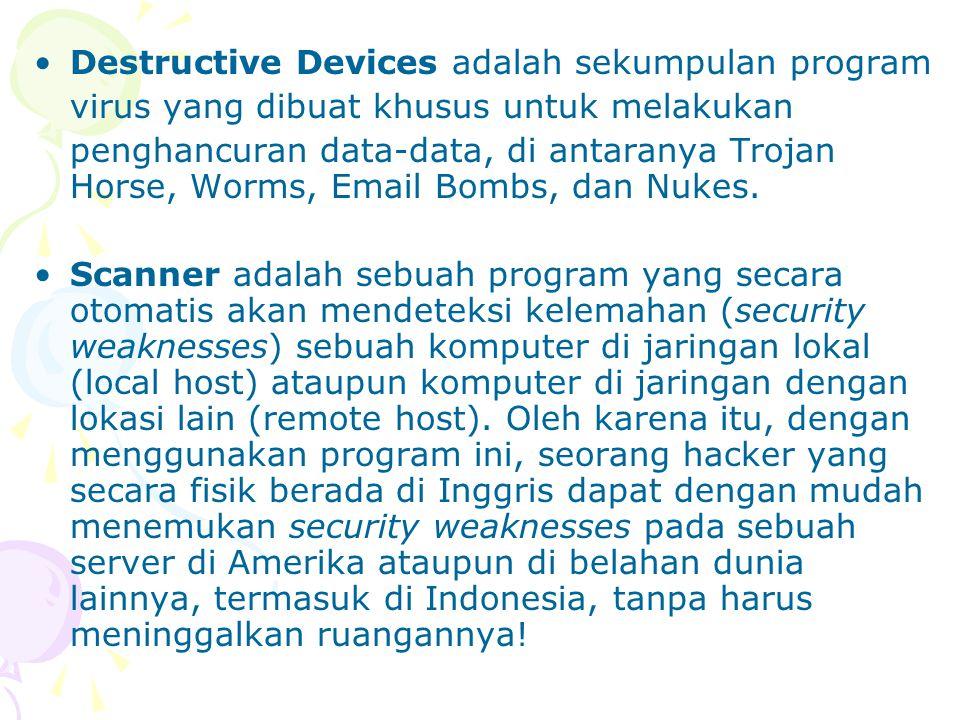 Destructive Devices adalah sekumpulan program virus yang dibuat khusus untuk melakukan penghancuran data-data, di antaranya Trojan Horse, Worms, Email