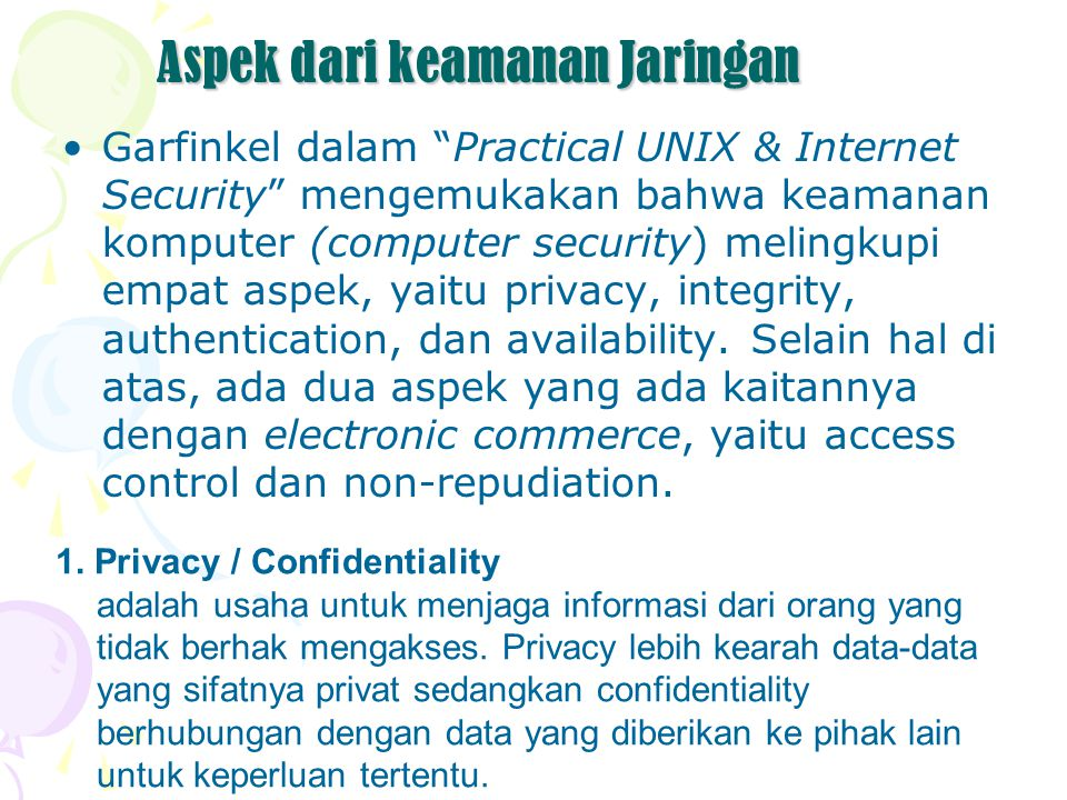 """Aspek dari keamanan Jaringan Garfinkel dalam """"Practical UNIX & Internet Security"""" mengemukakan bahwa keamanan komputer (computer security) melingkupi"""