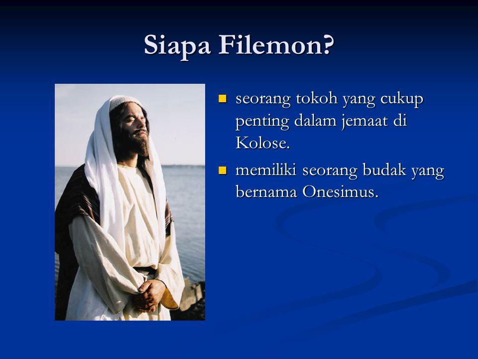 Siapa Filemon? seorang tokoh yang cukup penting dalam jemaat di Kolose. memiliki seorang budak yang bernama Onesimus.