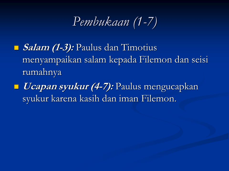 Pembukaan (1-7) Salam (1-3): Paulus dan Timotius menyampaikan salam kepada Filemon dan seisi rumahnya Salam (1-3): Paulus dan Timotius menyampaikan sa