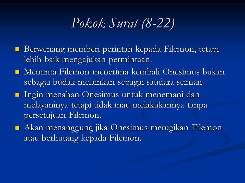 Pokok Surat (8-22) Berwenang memberi perintah kepada Filemon, tetapi lebih baik mengajukan permintaan. Berwenang memberi perintah kepada Filemon, teta