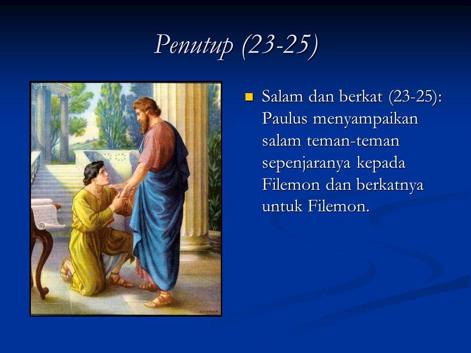 Penutup (23-25) Salam dan berkat (23-25): Paulus menyampaikan salam teman-teman sepenjaranya kepada Filemon dan berkatnya untuk Filemon.