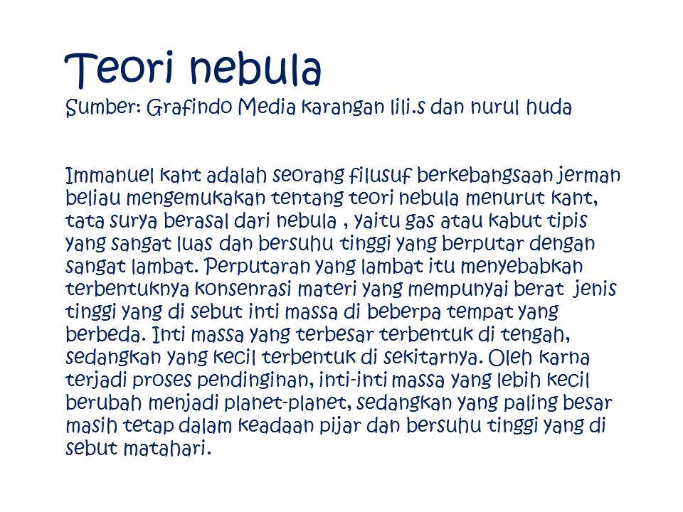 Teori nebula Sumber: Grafindo Media karangan lili.s dan nurul huda Immanuel kant adalah seorang filusuf berkebangsaan jerman beliau mengemukakan tenta