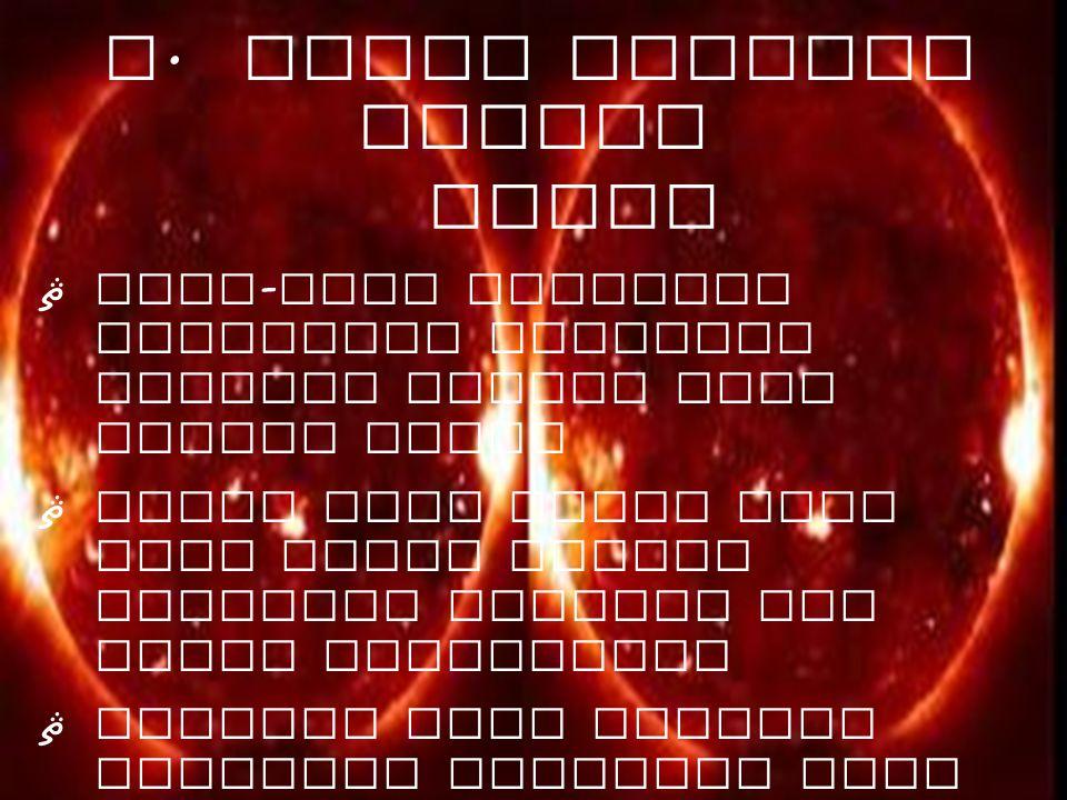 E. TEORI BINTANG KEMBAR Hoyle ޘ Mula - mula matahari merupakan sepasang bintang kembar yang sangat dekat ޘ Suatu saat salah satu dari kedua bintag ter